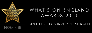 WHATS ON ENGLAND AWARDS 2013 - BEST FINE DINING RESTAURANT